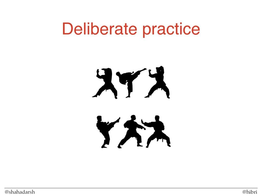 @shahadarsh @hibri Deliberate practice