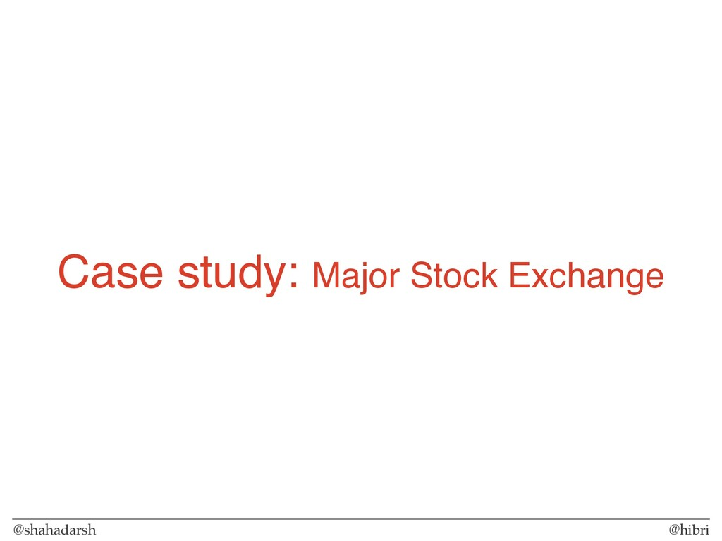 @shahadarsh @hibri Case study: Major Stock Exch...