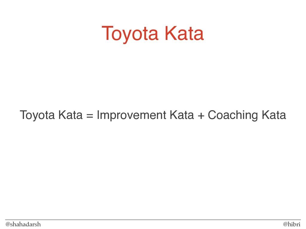 @shahadarsh @hibri Toyota Kata Toyota Kata = Im...