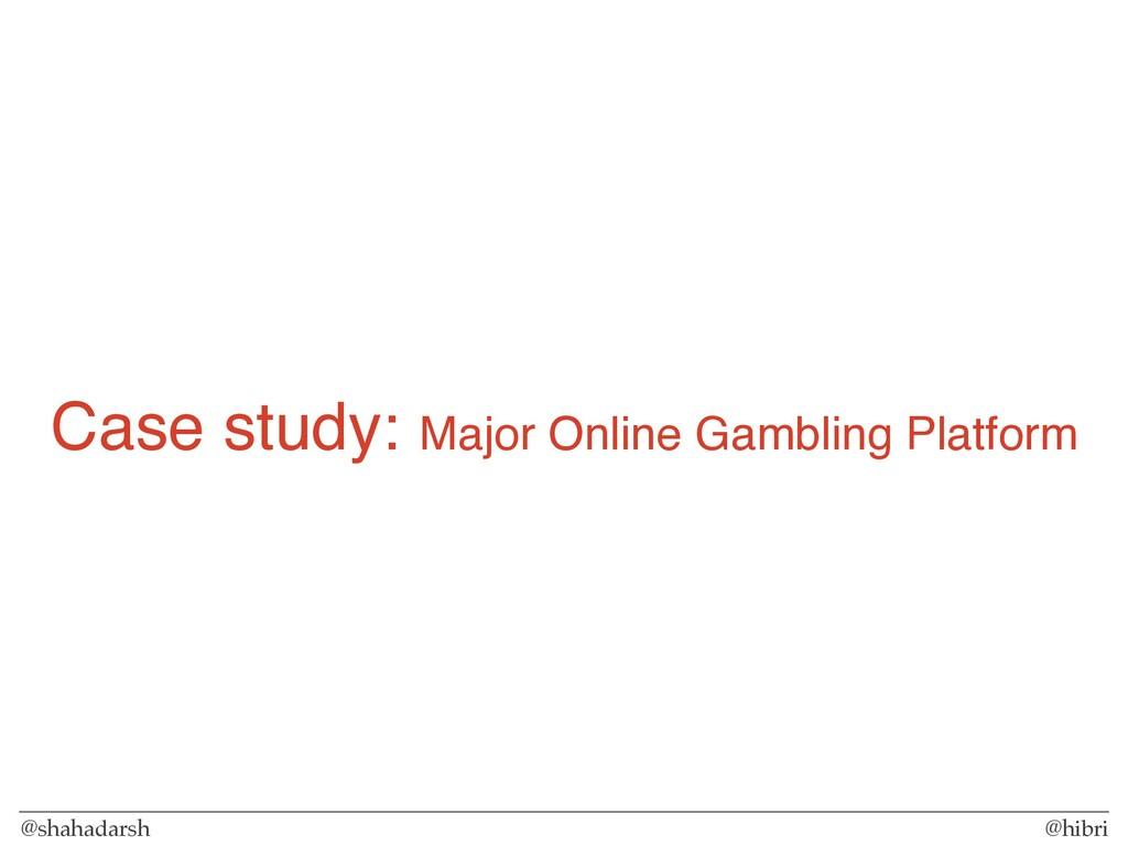 @shahadarsh @hibri Case study: Major Online Gam...