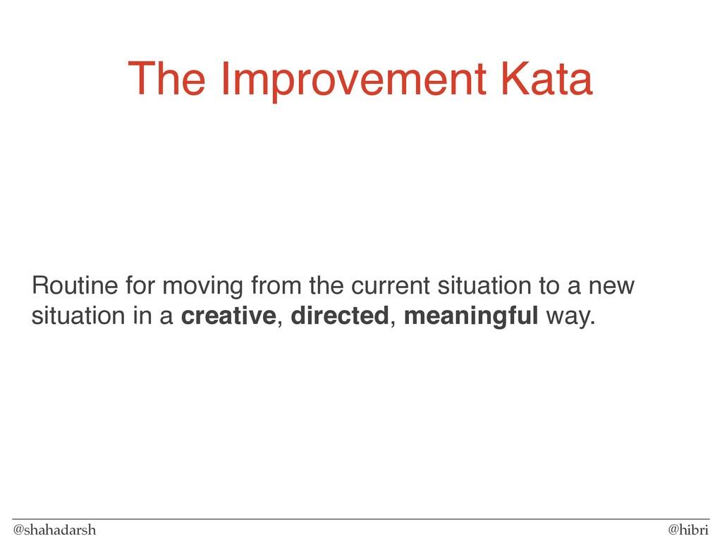 @shahadarsh @hibri The Improvement Kata Routine...