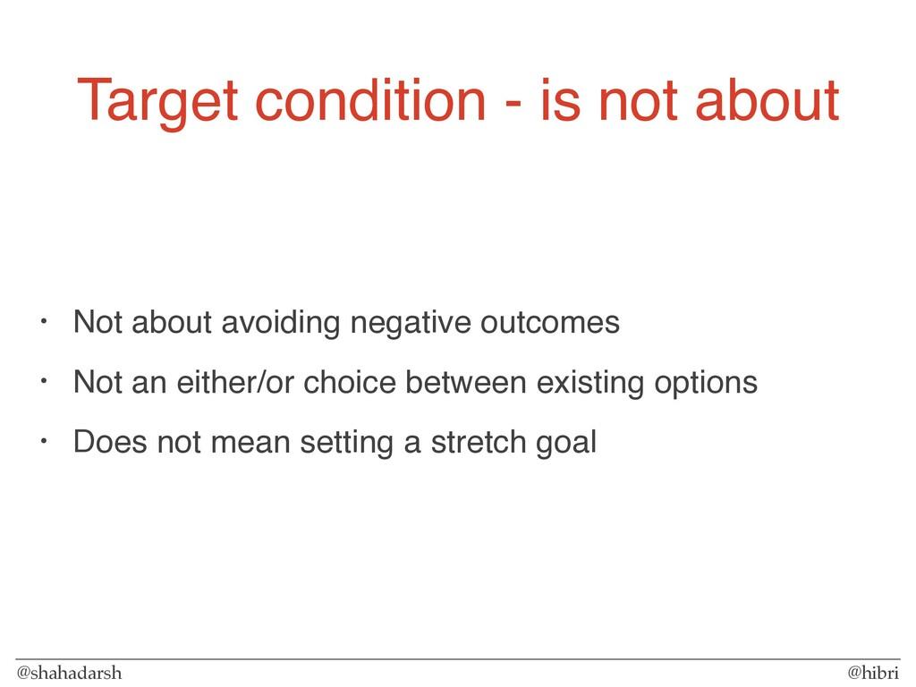@shahadarsh @hibri Target condition - is not ab...