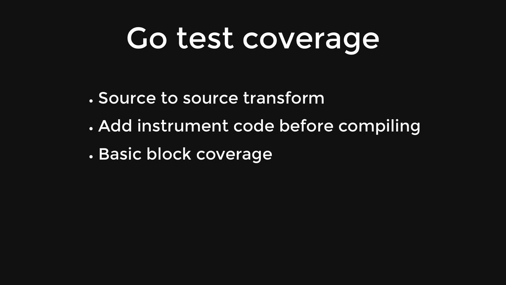 Go test coverage Source to source transform Add...