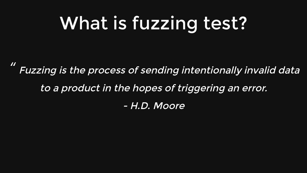 """"""" Fuzzing is the process of sending intentional..."""