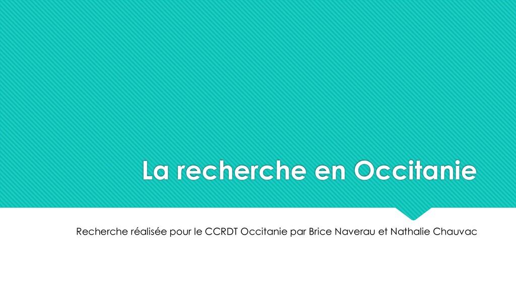 La recherche en Occitanie Recherche réalisée po...