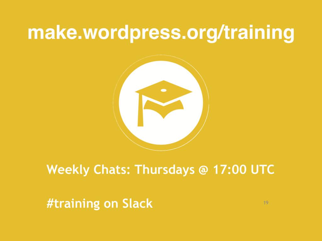 19 make.wordpress.org/training Weekly Chats: Th...