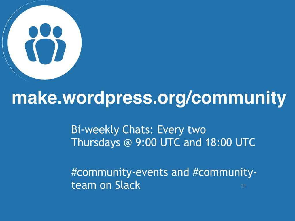 21 make.wordpress.org/community Bi-weekly Chats...