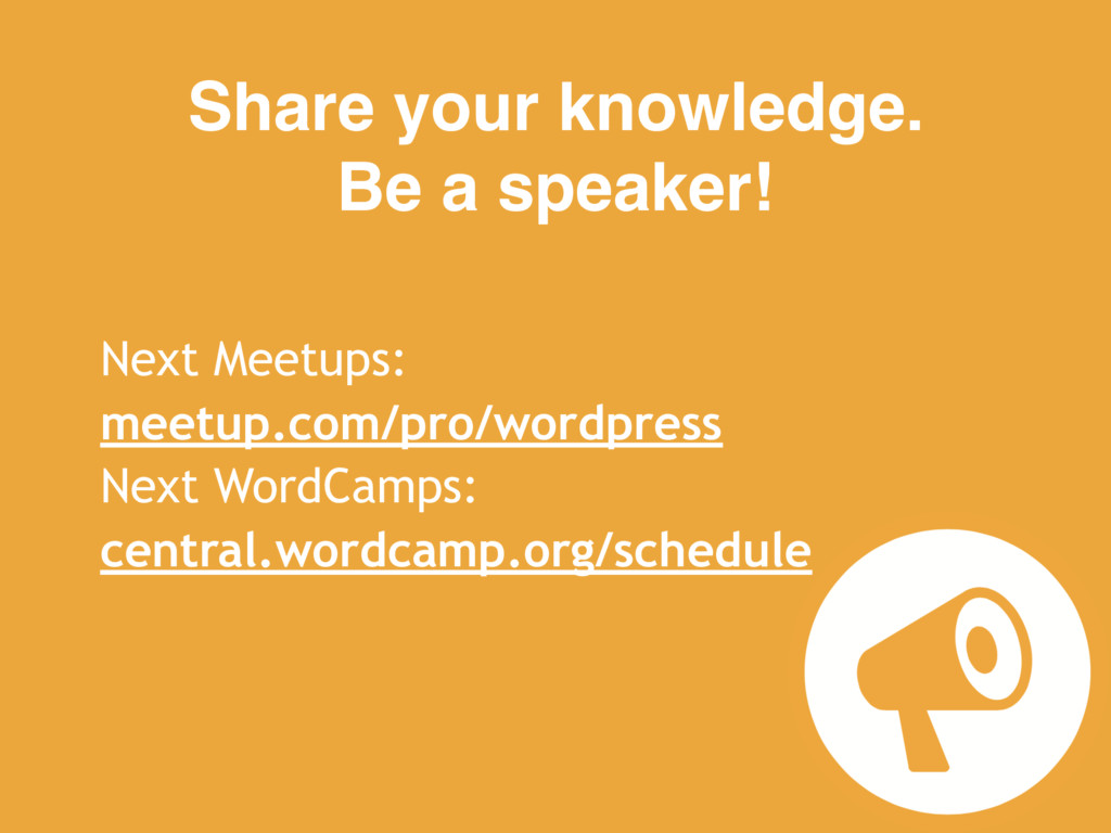 25 Share your knowledge.  Be a speaker! Next M...