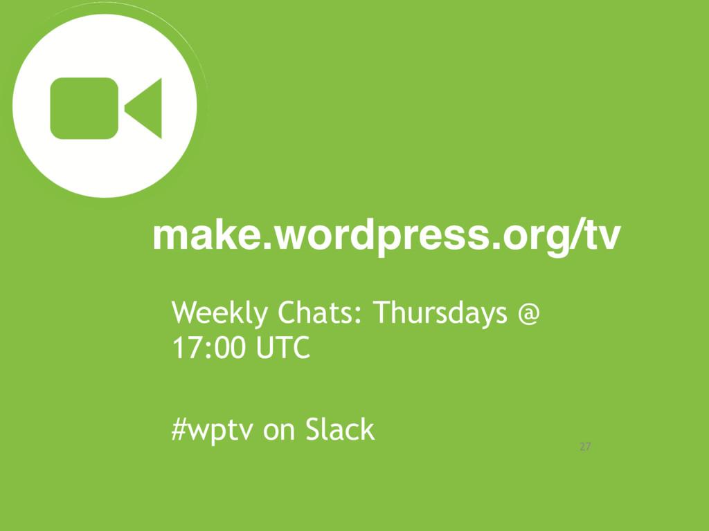 make.wordpress.org/tv 27 Weekly Chats: Thursday...