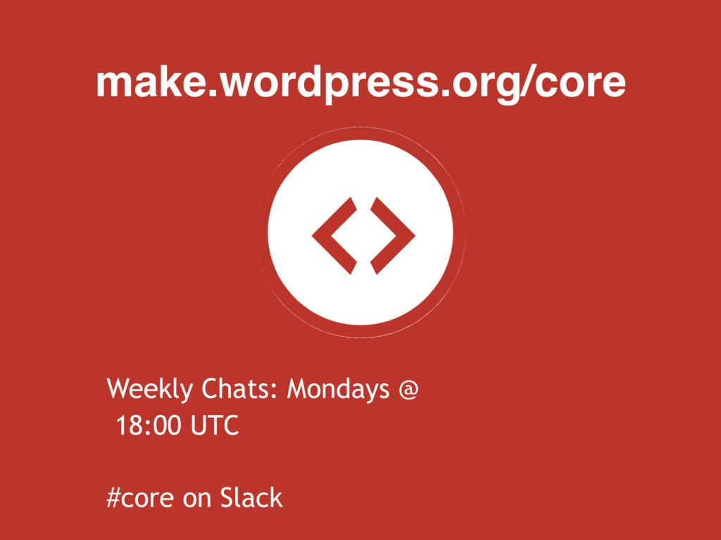 make.wordpress.org/core Weekly Chats: Mondays @...