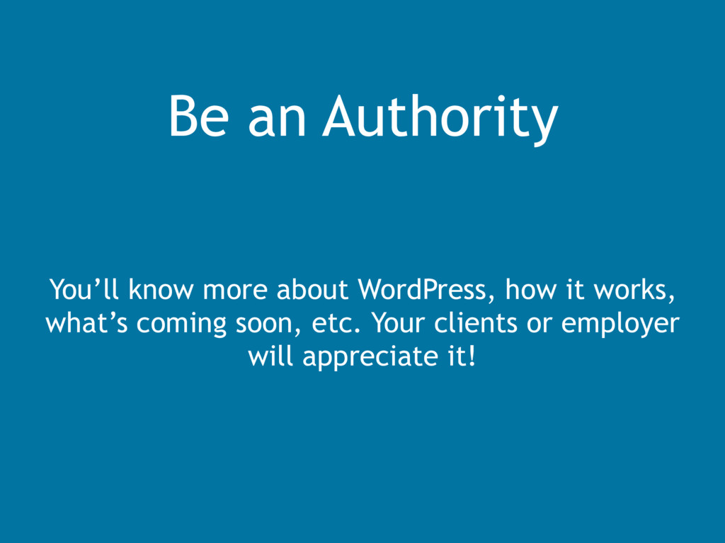 Be an Authority You'll know more about WordPres...