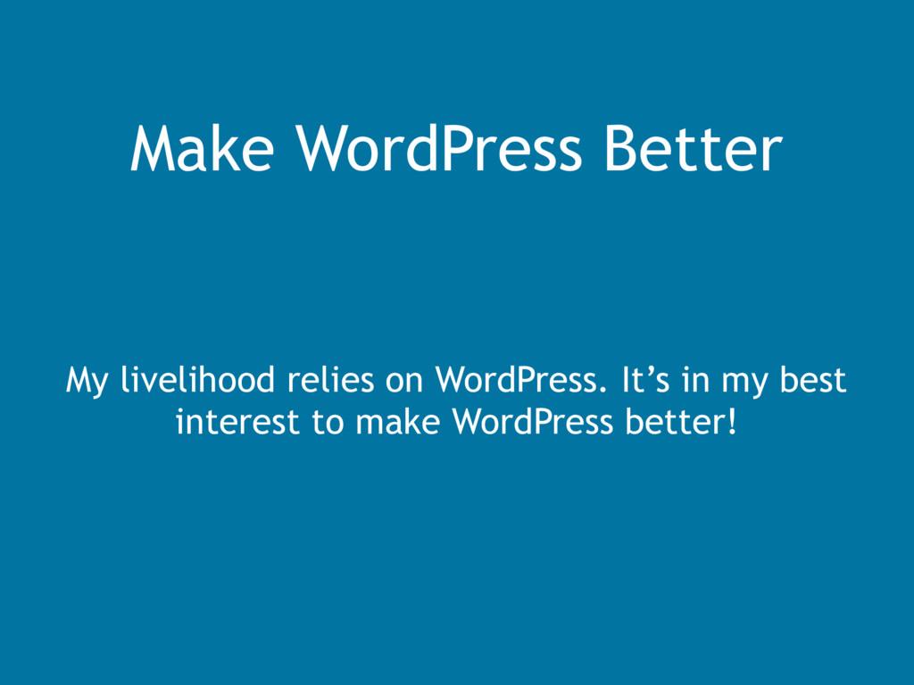 Make WordPress Better My livelihood relies on W...