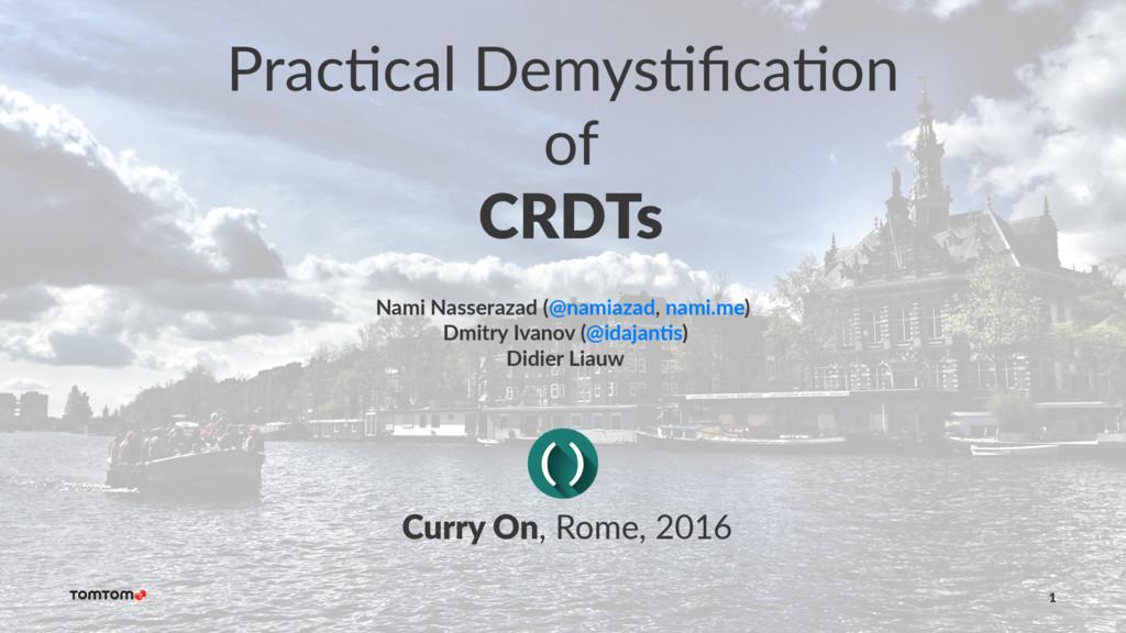Prac%cal Demys%fica%on of CRDTs Nami Nasserazad ...