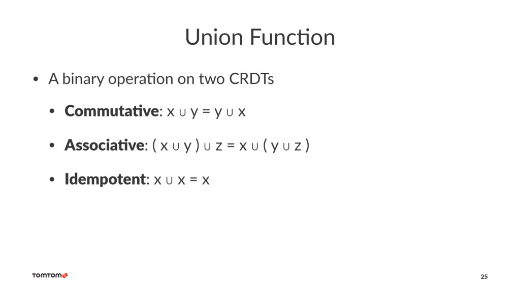 Union Func)on • A binary opera-on on two CRDTs ...