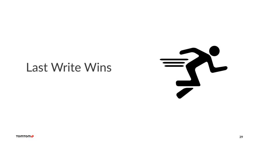 Last Write Wins 29