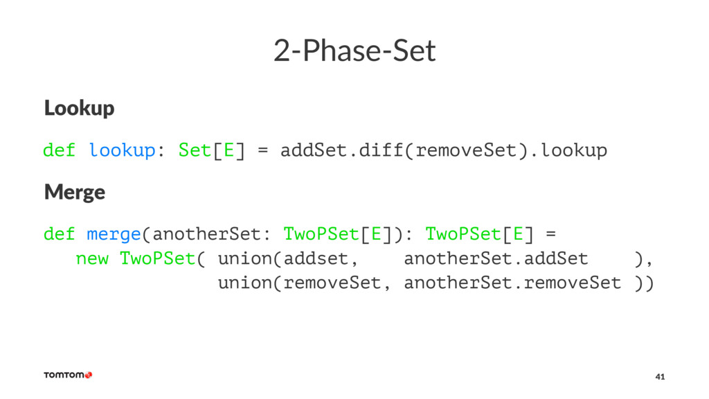 2-Phase-Set Lookup def lookup: Set[E] = addSet....