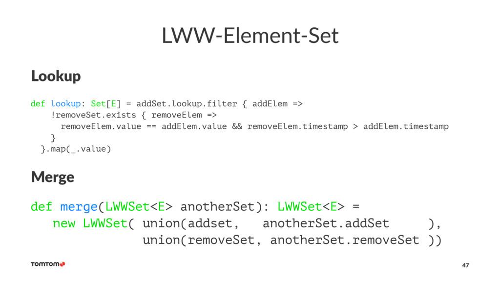 LWW-Element-Set Lookup def lookup: Set[E] = add...