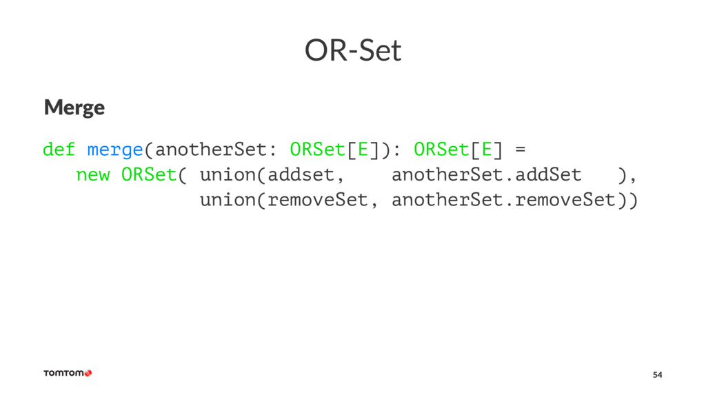 OR-Set Merge def merge(anotherSet: ORSet[E]): O...