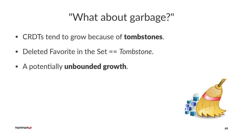 """""""What about garbage?"""" • CRDTs tend to grow beca..."""
