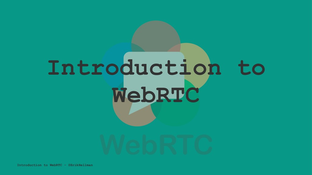 Introduction to WebRTC Introduction to WebRTC -...