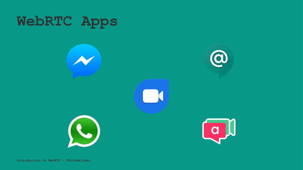 WebRTC Apps Introduction to WebRTC - @ErikHellm...