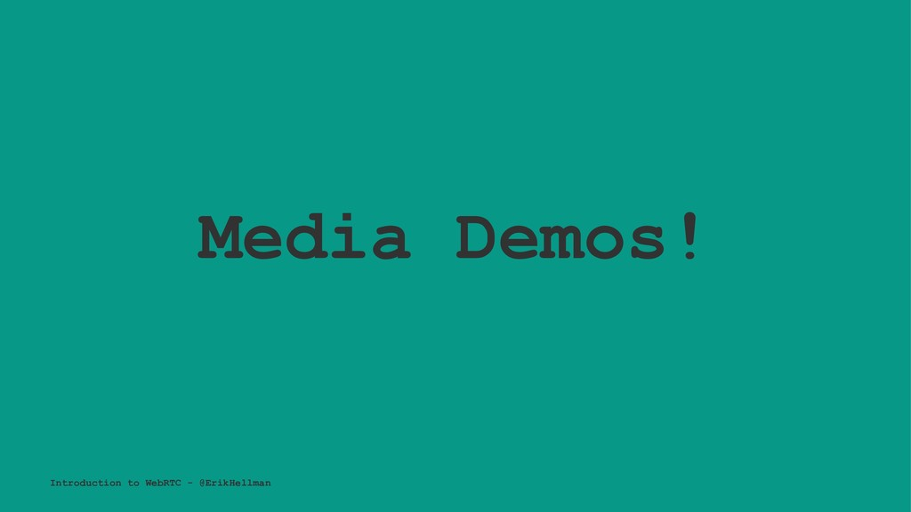 Media Demos! Introduction to WebRTC - @ErikHell...