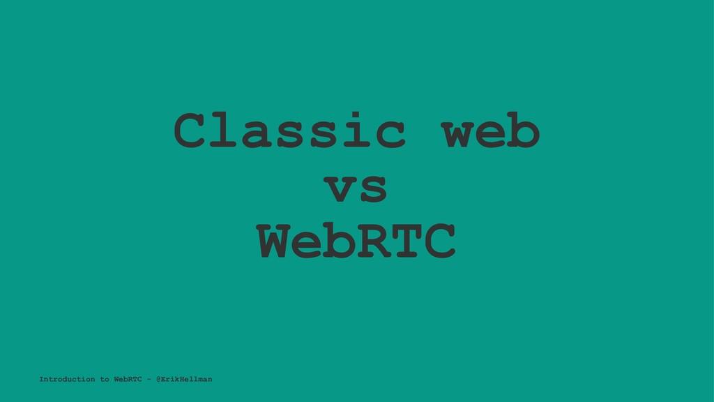 Classic web vs WebRTC Introduction to WebRTC - ...