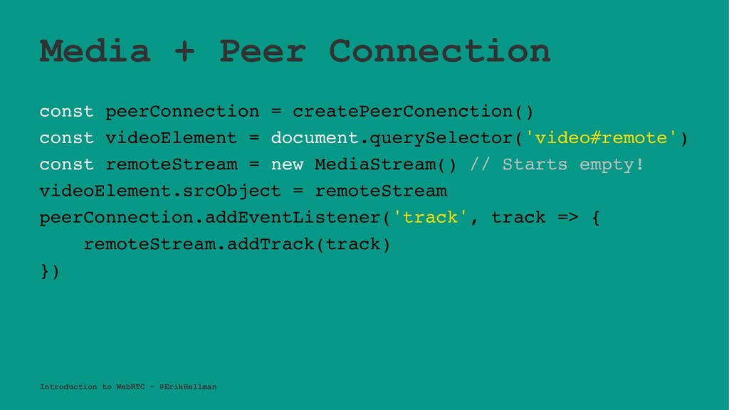 Media + Peer Connection const peerConnection = ...