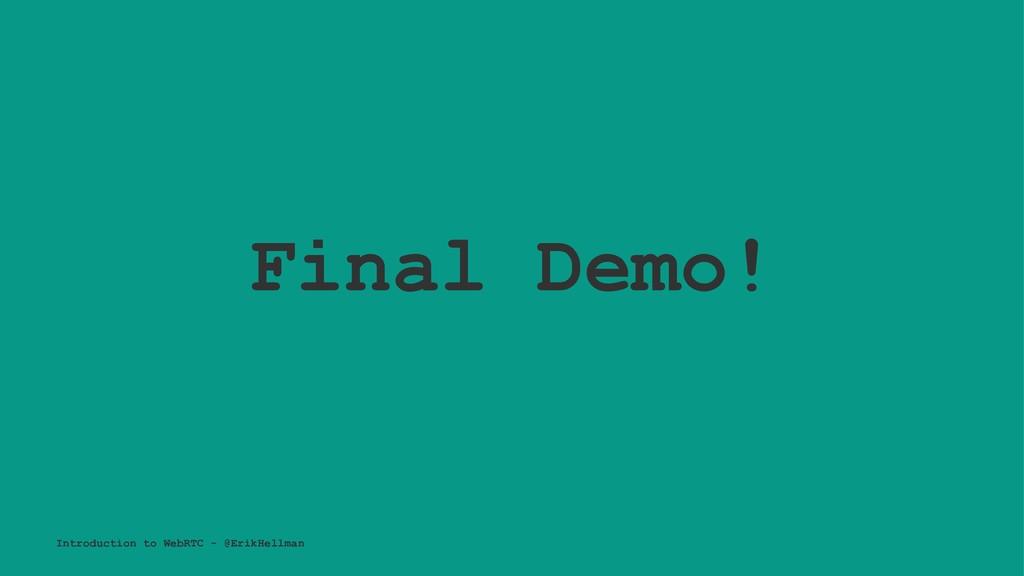 Final Demo! Introduction to WebRTC - @ErikHellm...