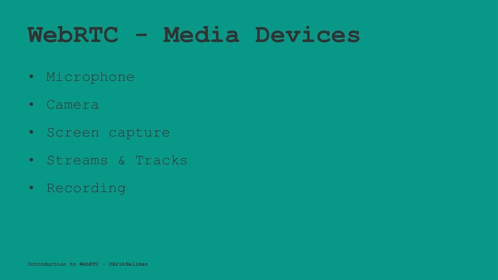 WebRTC - Media Devices • Microphone • Camera • ...