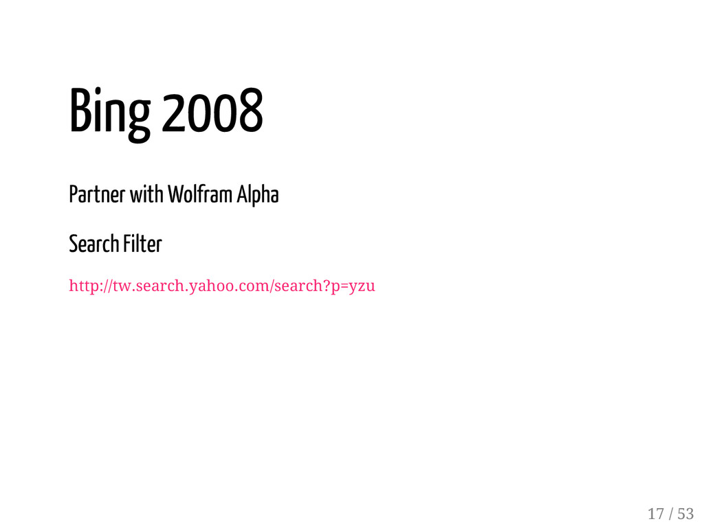 16 / 53 Bing 2008 Partner with Wolfram Alpha Se...