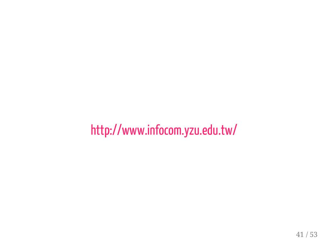40 / 53 http://www.infocom.yzu.edu.tw/ 41 / 53