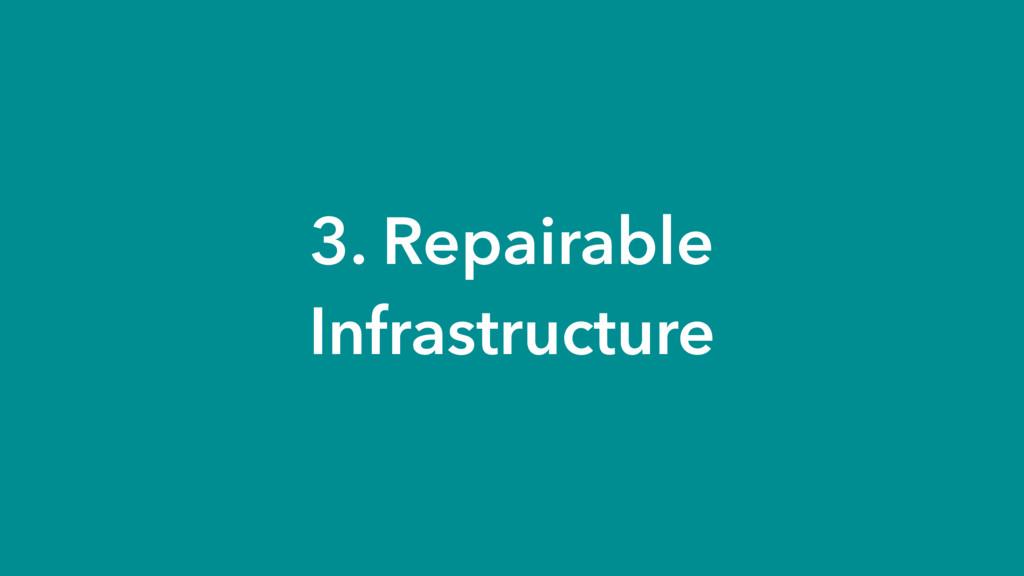 3. Repairable Infrastructure