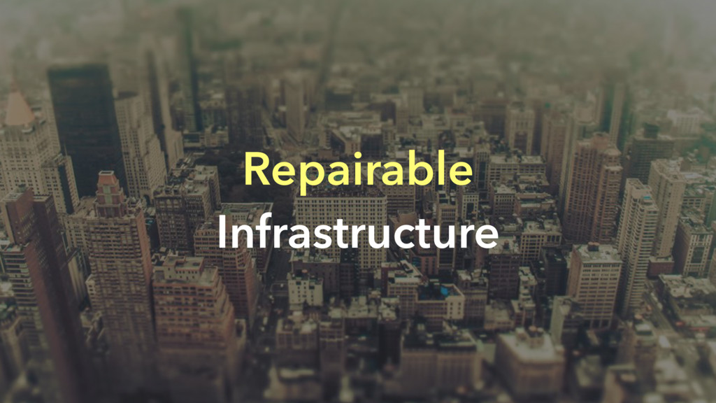 Repairable Infrastructure