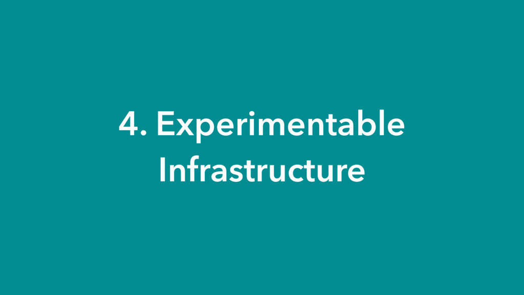 4. Experimentable Infrastructure