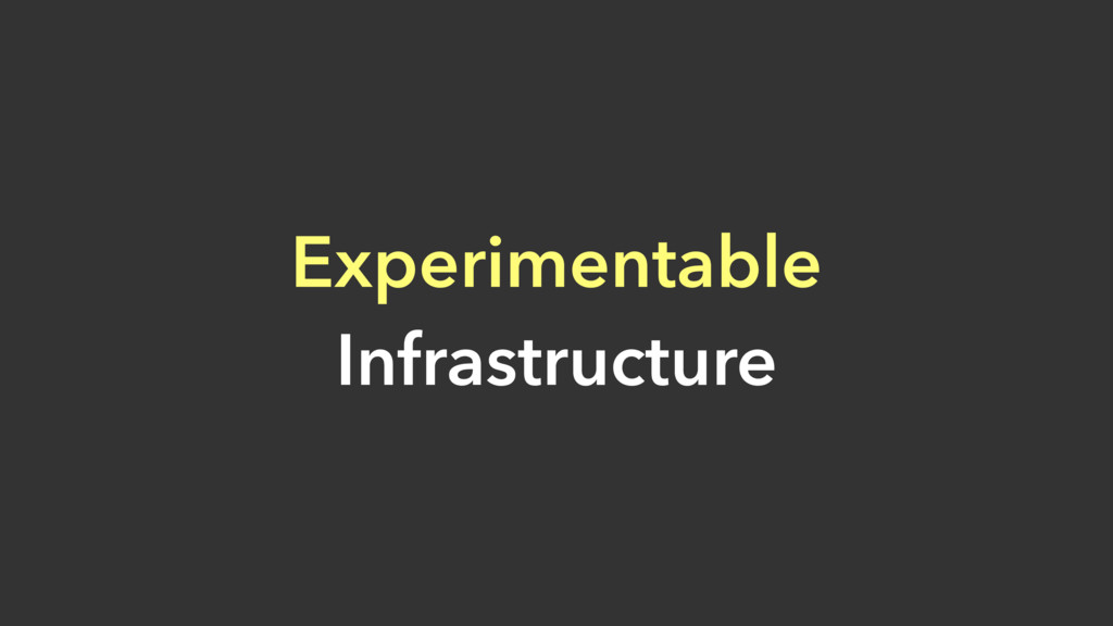 Experimentable Infrastructure