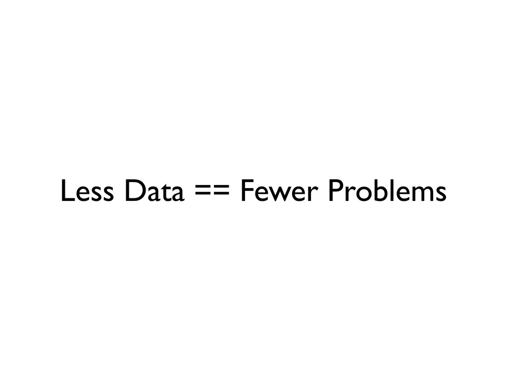 Less Data == Fewer Problems