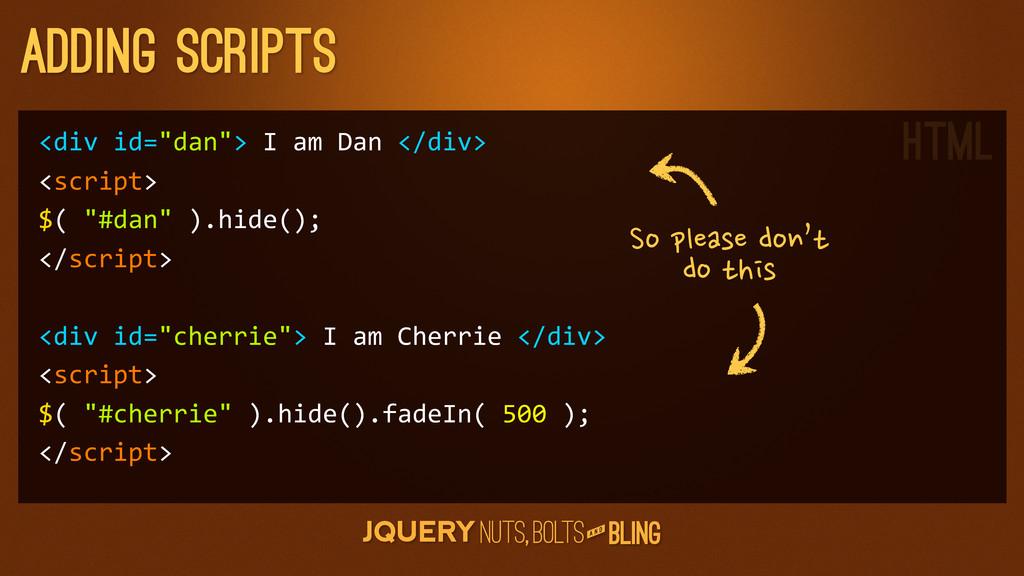 """A N D adding scripts <div id=""""dan""""> I ..."""