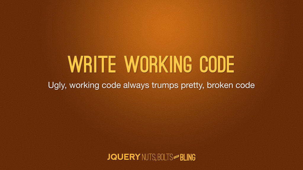 A N D Ugly, working code always trumps pretty, ...