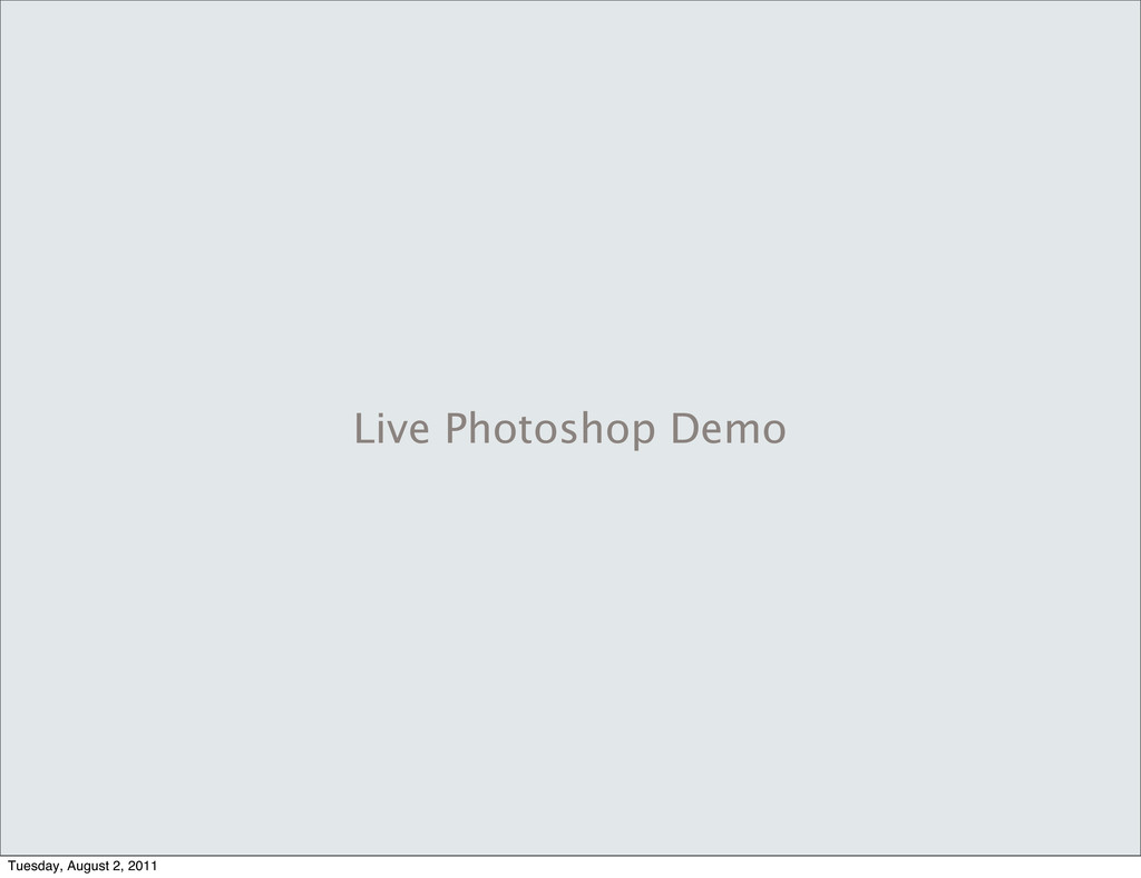 Live Photoshop Demo Tuesday, August 2, 2011