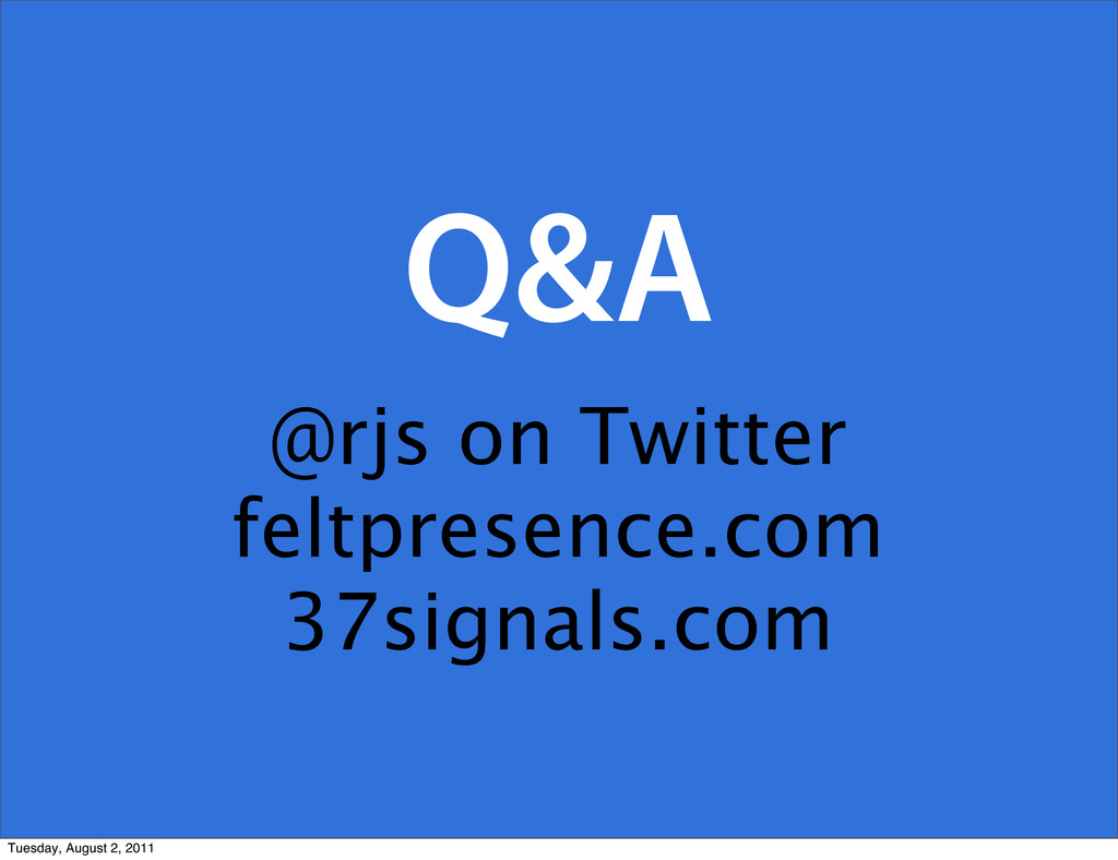 Q&A @rjs on Twitter feltpresence.com 37signals....