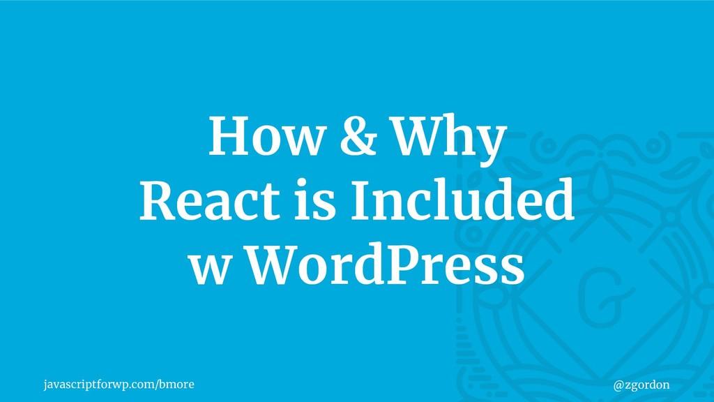 javascriptforwp.com/bmore @zgordon How & Why Re...