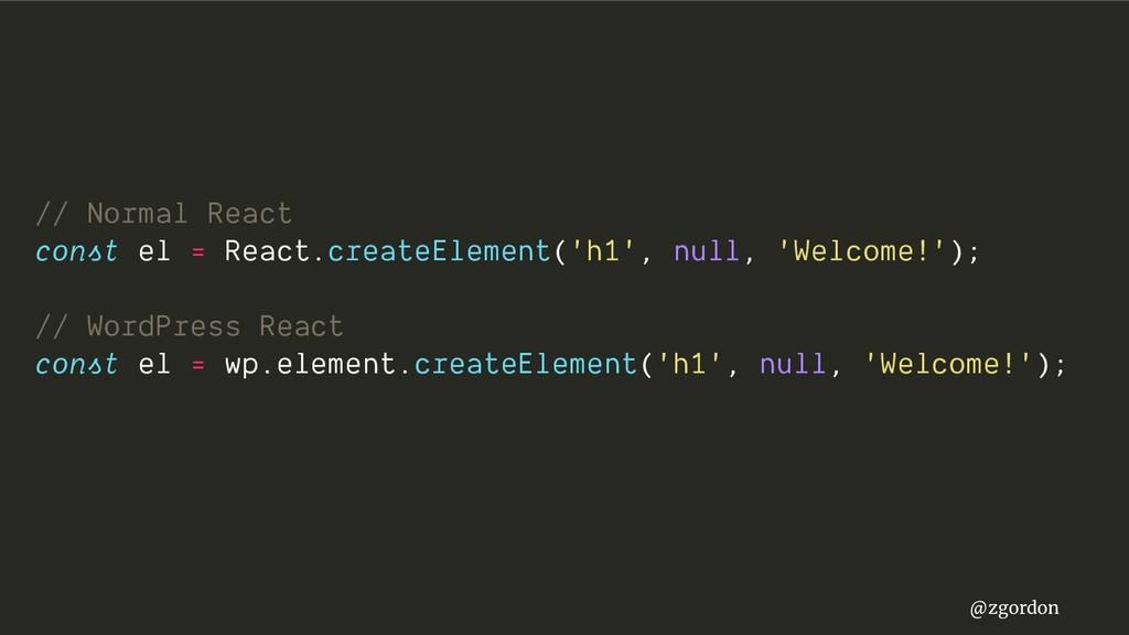 @zgordon // Normal React const el = React.creat...