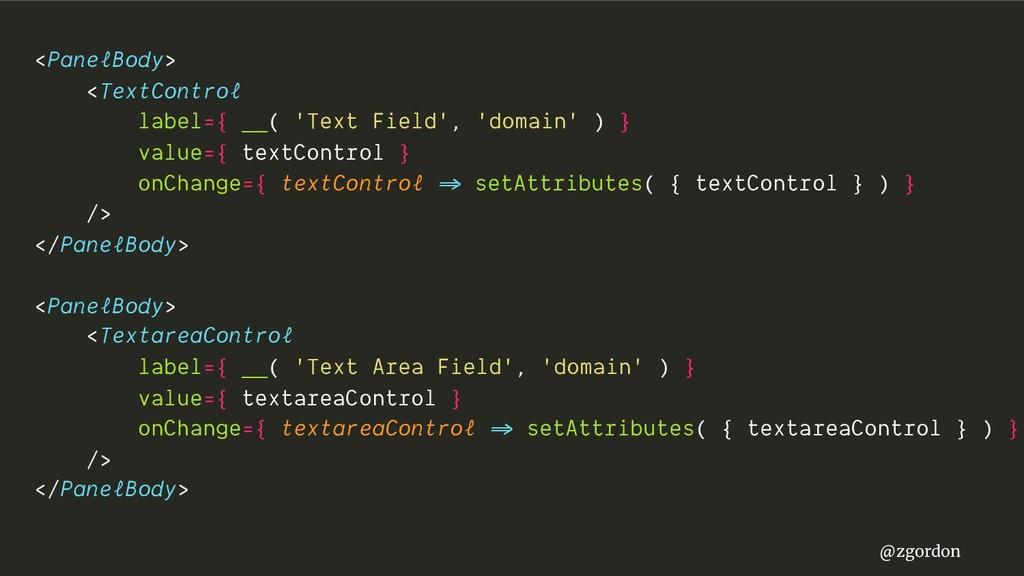 @zgordon <PanelBody> <TextControl label={ __( '...
