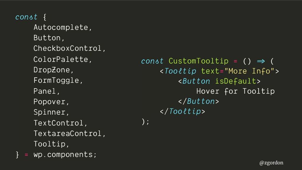 @zgordon const { Autocomplete, Button, Checkbox...