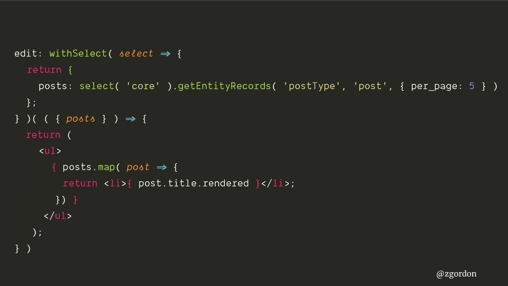 "@zgordon edit: withSelect( select =>"" { return ..."