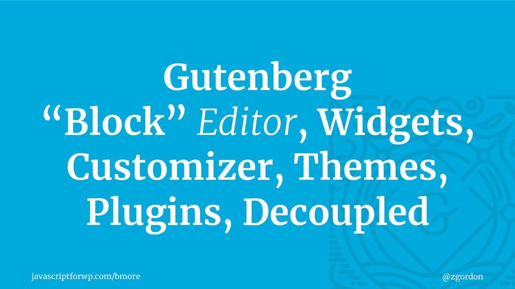 "javascriptforwp.com/bmore @zgordon Gutenberg ""B..."