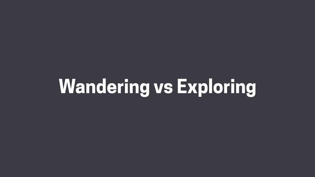 Wandering vs Exploring