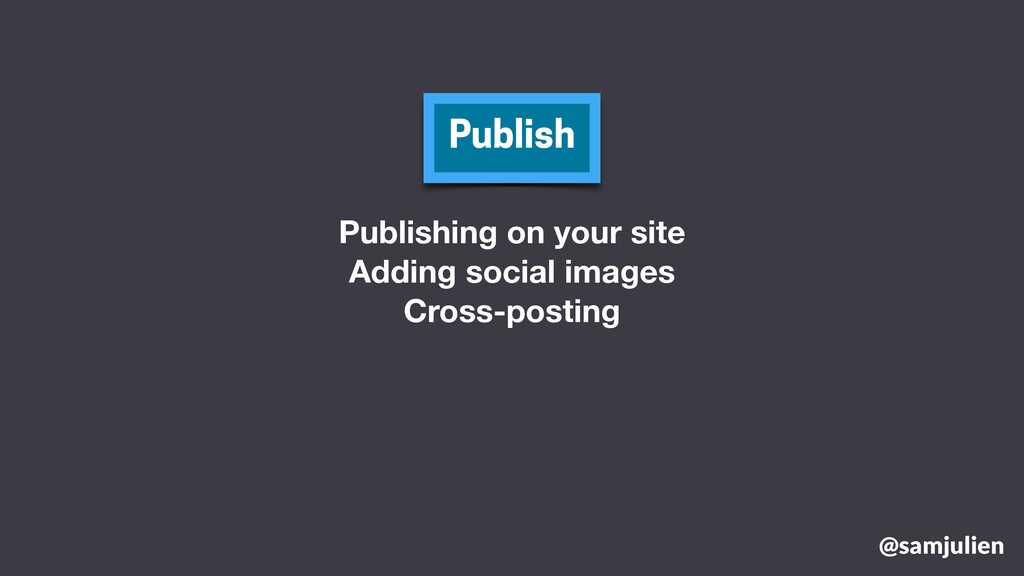 @samjulien Publish Publishing on your site Addi...