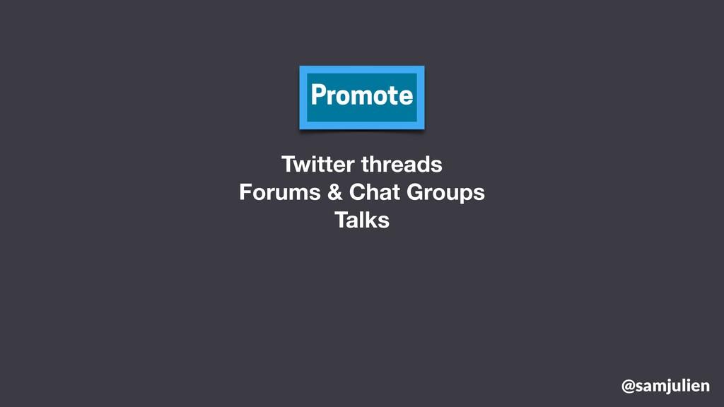 @samjulien Promote Twitter threads Forums & Cha...